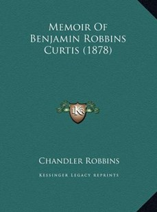 Memoir of Benjamin Robbins Curtis (1878) by Chandler Robbins (9781169457317) - HardCover - Modern & Contemporary Fiction Literature