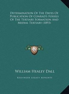 Determination of the Dates of Publication of Conrad's Fossildetermination of the Dates of Publication of Conrad's Fossils of the Tertiary Formation and Medial Tertiary (1893) S of the Tertiary Formation and Medial Tertiary (1893) by William Healey Dall (9781169496972) - HardCover - Modern & Contemporary Fiction Literature