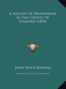 A History of Wednesbury in the County of Stafford (1854) by John Nock Bagnall (9781169730762) - HardCover - Modern & Contemporary Fiction Literature