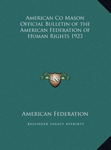 American Co Mason Official Bulletin of the American Federation of Human Rights 1923 by American Federation (9781169737907) - HardCover - Modern & Contemporary Fiction Literature