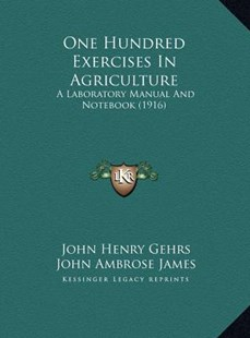 One Hundred Exercises in Agriculture by John Henry Gehrs, John Ambrose James (9781169743335) - HardCover - Modern & Contemporary Fiction Literature