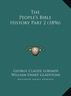 The People's Bible History Part 2 (1896) the People's Bible History Part 2 (1896) by George Claude Lorimer, William Ewart Gladstone (9781169743403) - HardCover - Modern & Contemporary Fiction Literature