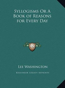 Syllogisms or a Book of Reasons for Every Day by Lee Washington (9781169743595) - HardCover - Modern & Contemporary Fiction Literature