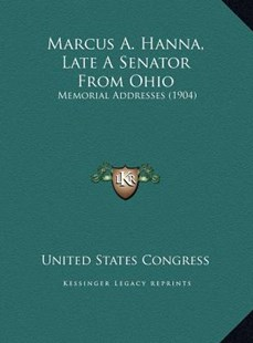 Marcus A. Hanna, Late a Senator from Ohio by United States Congress (9781169743779) - HardCover - Modern & Contemporary Fiction Literature