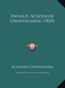 Annales Academiae Groninganae (1820) by Academia Groningana (9781169745001) - HardCover - Modern & Contemporary Fiction Literature