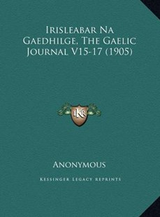 Irisleabar Na Gaedhilge, the Gaelic Journal V15-17 (1905) by Anonymous (9781169745148) - HardCover - Modern & Contemporary Fiction Literature