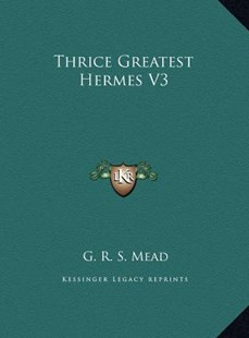 Thrice Greatest Hermes V3 by G R S Mead (9781169745308) - HardCover - Modern & Contemporary Fiction Literature