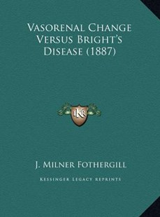Vasorenal Change Versus Bright's Disease (1887) by J Milner Fothergill (9781169746152) - HardCover - Modern & Contemporary Fiction Literature