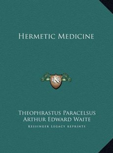 Hermetic Medicine by Theophrastus Paracelsus, Arthur Edward Waite (9781169747685) - HardCover - Modern & Contemporary Fiction Literature