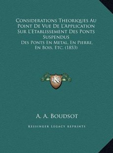 Considerations Theoriques Au Point de Vue de L'Application Sconsiderations Theoriques Au Point de Vue de L'Application Sur L'Etablissement Des Ponts Suspendus Ur L'Etablissement Des Ponts Suspendus by A A Boudsot (9781169747845) - HardCover - Modern & Contemporary Fiction Literature