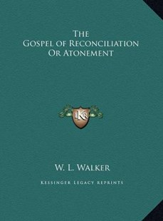 The Gospel of Reconciliation or Atonement the Gospel of Reconciliation or Atonement by W L Walker (9781169748118) - HardCover - Modern & Contemporary Fiction Literature
