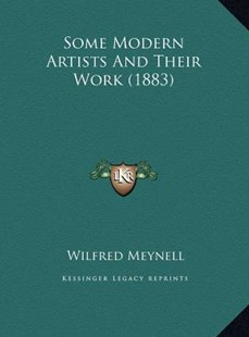 Some Modern Artists and Their Work (1883) by Wilfred Meynell (9781169750135) - HardCover - Modern & Contemporary Fiction Literature