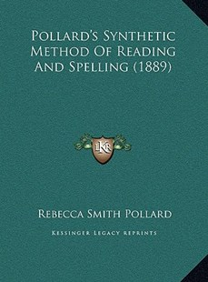 Pollard's Synthetic Method of Reading and Spelling (1889) by Rebecca Smith Pollard (9781169750616) - HardCover - Modern & Contemporary Fiction Literature