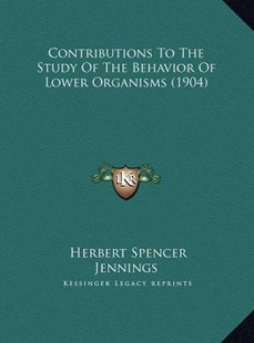 Contributions to the Study of the Behavior of Lower Organismcontributions to the Study of the Behavior of Lower Organisms (1904) S (1904) by Herbert Spencer Jennings (9781169751156) - HardCover - Modern & Contemporary Fiction Literature