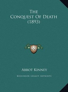 The Conquest of Death (1893) the Conquest of Death (1893) by Abbot Kinney (9781169753396) - HardCover - Modern & Contemporary Fiction Literature