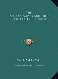 The Dukes of Albany and Their Castle of Doune (1881) the Dukes of Albany and Their Castle of Doune (1881) by William Fraser Sir (9781169757059) - HardCover - Modern & Contemporary Fiction Literature