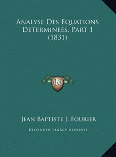 Analyse Des Equations Determinees, Part 1 (1831) by Jean Baptiste J Fourier (9781169757646) - HardCover - Modern & Contemporary Fiction Literature