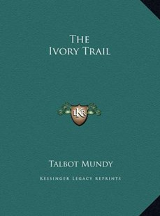 The Ivory Trail the Ivory Trail by Talbot Mundy (9781169758438) - HardCover - Modern & Contemporary Fiction Literature