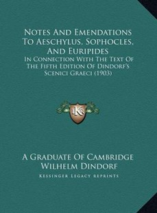 Notes and Emendations to Aeschylus, Sophocles, and Euripidesnotes and Emendations to Aeschylus, Sophocles, and Euripides by A Graduate of Cambridge, Wilhelm Dindorf (9781169758971) - HardCover - Modern & Contemporary Fiction Literature