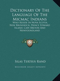 Dictionary of the Language of the Micmac Indians by Silas Tertius Rand (9781169759824) - HardCover - Modern & Contemporary Fiction Literature