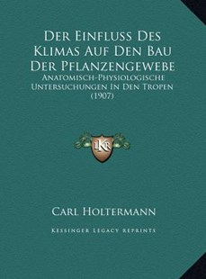 Der Einfluss Des Klimas Auf Den Bau Der Pflanzengewebe Der Einfluss Des Klimas Auf Den Bau Der Pflanzengewebe by Carl Holtermann (9781169760066) - HardCover - Modern & Contemporary Fiction Literature