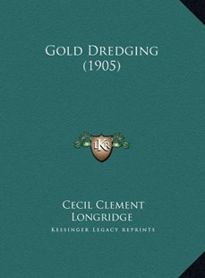 Gold Dredging (1905) by Cecil Clement Longridge (9781169760295) - HardCover - Modern & Contemporary Fiction Literature