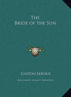 The Bride of the Sun the Bride of the Sun by Gaston LeRoux (9781169763098) - HardCover - Modern & Contemporary Fiction Literature