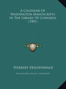 A Calendar of Washington Manuscripts in the Library of Congra Calendar of Washington Manuscripts in the Library of Congress (1901) Ess (1901) by Herbert Friedenwald (9781169764651) - HardCover - Modern & Contemporary Fiction Literature