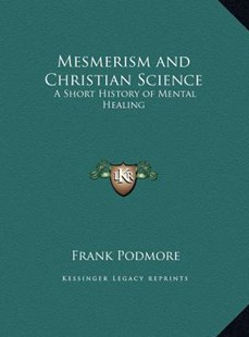 Mesmerism and Christian Science by Frank Podmore (9781169765030) - HardCover - Modern & Contemporary Fiction Literature