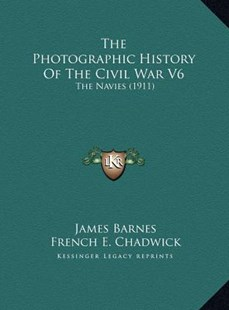 The Photographic History of the Civil War V6 the Photographic History of the Civil War V6 by James Barnes, French E Chadwick (9781169765832) - HardCover - Modern & Contemporary Fiction Literature