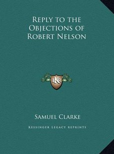 Reply to the Objections of Robert Nelson by Samuel Clarke (9781169765962) - HardCover - Modern & Contemporary Fiction Literature