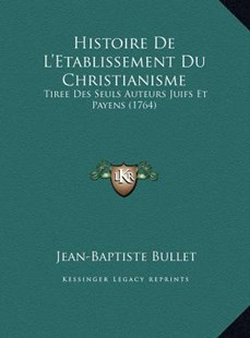 Histoire de L'Etablissement Du Christianisme by Jean-Baptiste Bullet (9781169768277) - HardCover - Modern & Contemporary Fiction Literature