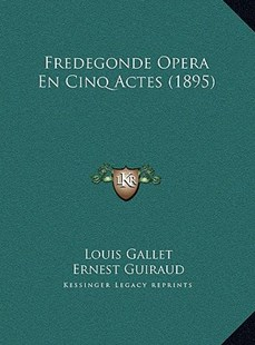 Fredegonde Opera En Cinq Actes (1895) by Louis Gallet, Ernest Guiraud, Camille Saint-Saens (9781169768444) - HardCover - Modern & Contemporary Fiction Literature