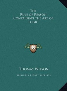 The Rule of Reason Containing the Art of Logic by Thomas Wilson (9781169768598) - HardCover - Modern & Contemporary Fiction Literature