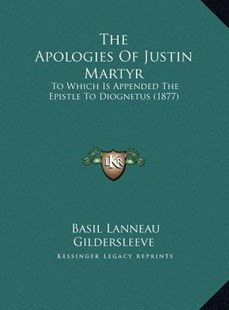 The Apologies of Justin Martyr the Apologies of Justin Martyr by Basil L Gildersleeve (9781169769106) - HardCover - Modern & Contemporary Fiction Literature