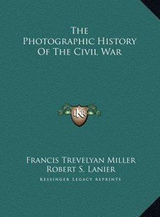 The Photographic History of the Civil War by Francis Trevelyan Miller, Robert S Lanier (9781169770294) - HardCover - Modern & Contemporary Fiction Literature