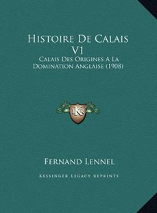 Histoire de Calais V1 by Fernand Lennel (9781169770416) - HardCover - Modern & Contemporary Fiction Literature