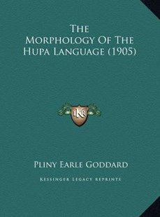 The Morphology of the Hupa Language (1905) the Morphology of the Hupa Language (1905) by Pliny Earle Goddard (9781169770713) - HardCover - Modern & Contemporary Fiction Literature