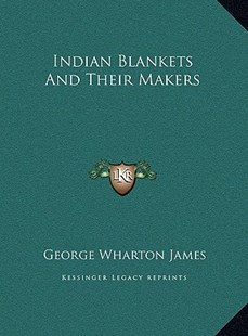 Indian Blankets and Their Makers by George Wharton James (9781169771505) - HardCover - Modern & Contemporary Fiction Literature