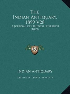The Indian Antiquary, 1899 V28 the Indian Antiquary, 1899 V28 by Indian Antiquary (9781169771536) - HardCover - Modern & Contemporary Fiction Literature