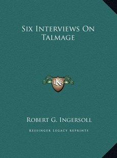 Six Interviews on Talmage by Robert Green Ingersoll (9781169772731) - HardCover - Modern & Contemporary Fiction Literature