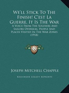 We'll Stick to the Finish! C'Est La Guerre, It Is the War by Joseph Mitchell Chapple (9781169772885) - HardCover - Modern & Contemporary Fiction Literature