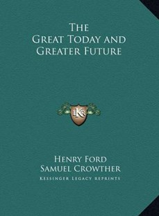 The Great Today and Greater Future the Great Today and Greater Future by Henry Ford Jr. (9781169775558) - HardCover - Modern & Contemporary Fiction Literature