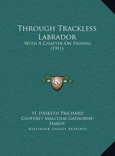 Through Trackless Labrador by H Hesketh Prichard (9781169778030) - HardCover - Modern & Contemporary Fiction Literature