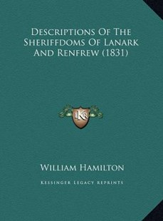 Descriptions of the Sheriffdoms of Lanark and Renfrew (1831) by William Hamilton Sir (9781169780477) - HardCover - Modern & Contemporary Fiction Literature
