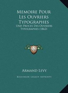 Memoire Pour Les Ouvriers Typographes by Armand Levy (9781169780637) - HardCover - Modern & Contemporary Fiction Literature