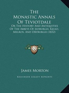 The Monastic Annals of Teviotdale the Monastic Annals of Teviotdale by James Morton (9781169782730) - HardCover - Modern & Contemporary Fiction Literature