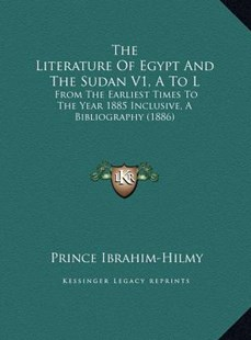 The Literature of Egypt and the Sudan V1, A to L the Literature of Egypt and the Sudan V1, A to L by Prince Ibrahim-Hilmy (9781169783621) - HardCover - Modern & Contemporary Fiction Literature