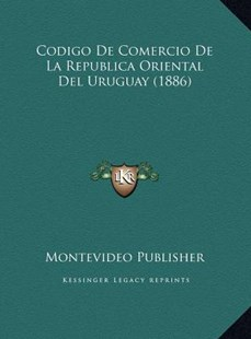 Codigo de Comercio de La Republica Oriental del Uruguay (1886) by Montevideo Publisher (9781169785809) - HardCover - Modern & Contemporary Fiction Literature