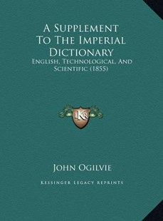 A Supplement to the Imperial Dictionary by John Ogilvie (9781169786882) - HardCover - Modern & Contemporary Fiction Literature